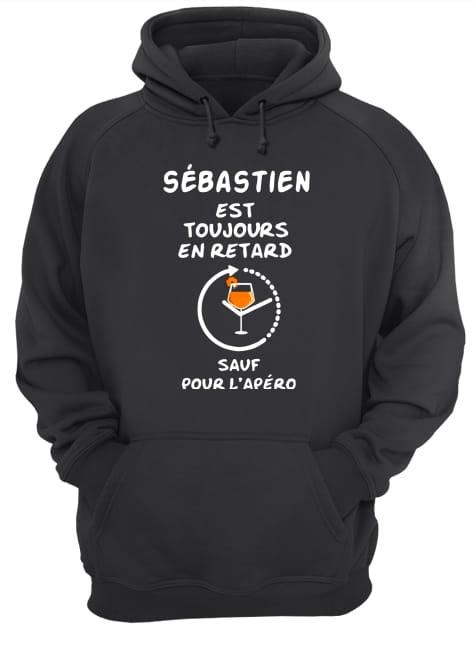 Sébastien Est Toujours En Retard Sauf Pour L'apéro Shirt