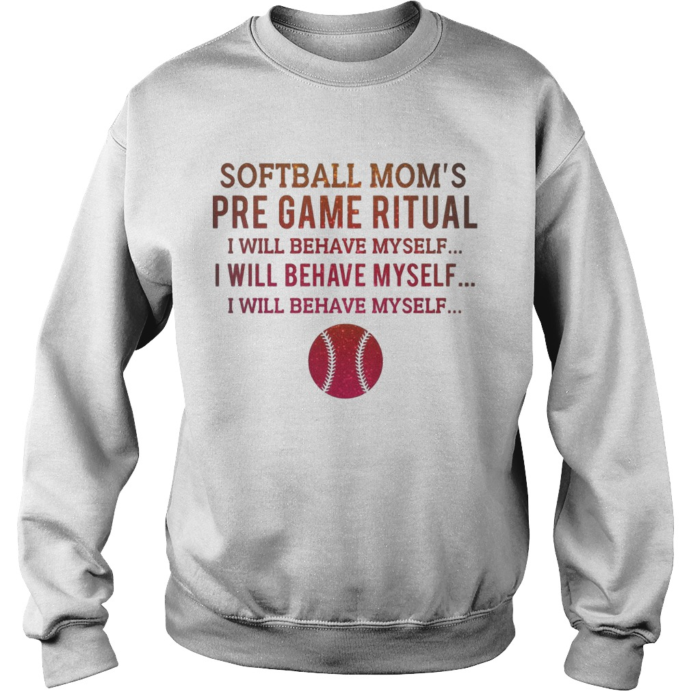 Softball Mom's Pre Game Ritual I Will Behave Myself Sweater