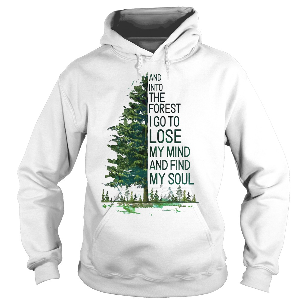 Tree And Into The Forest I Go To Lose My Mind And Find My Soul Hoodie