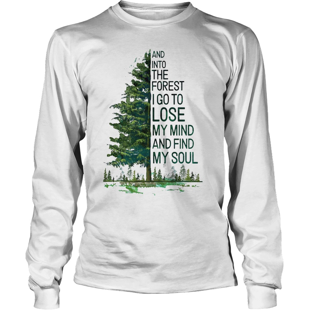 Tree And Into The Forest I Go To Lose My Mind And Find My Soul Longsleeve Tee