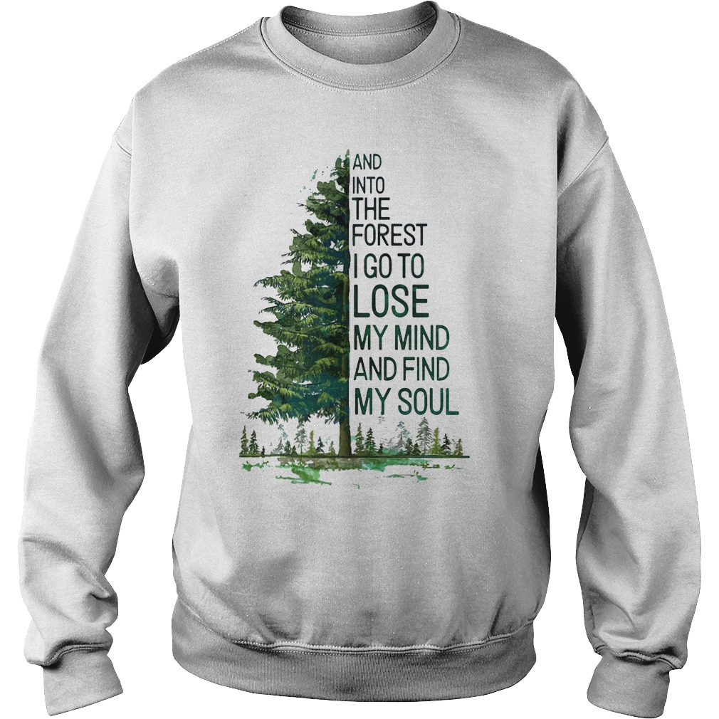 Tree And Into The Forest I Go To Lose My Mind And Find My Soul Sweater