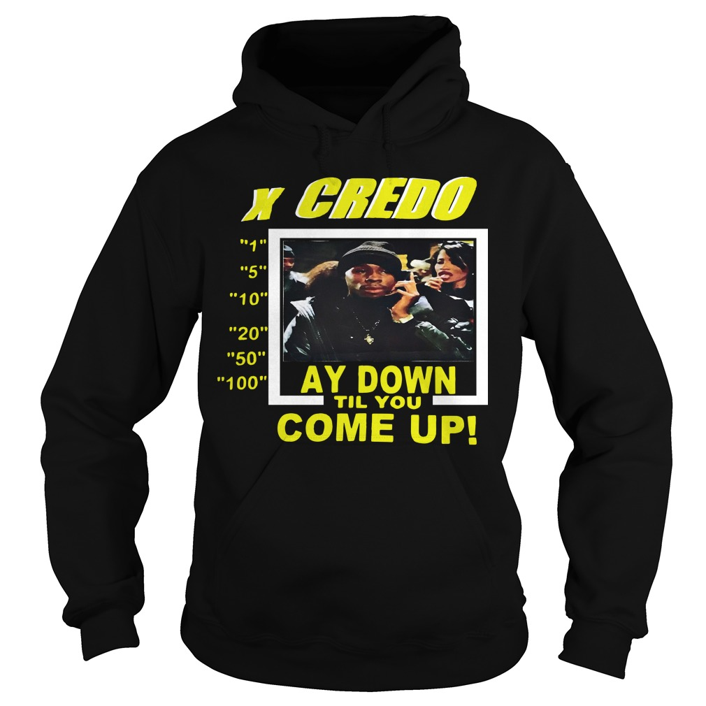 X Credo Stay Down Til Come Up Hoodie