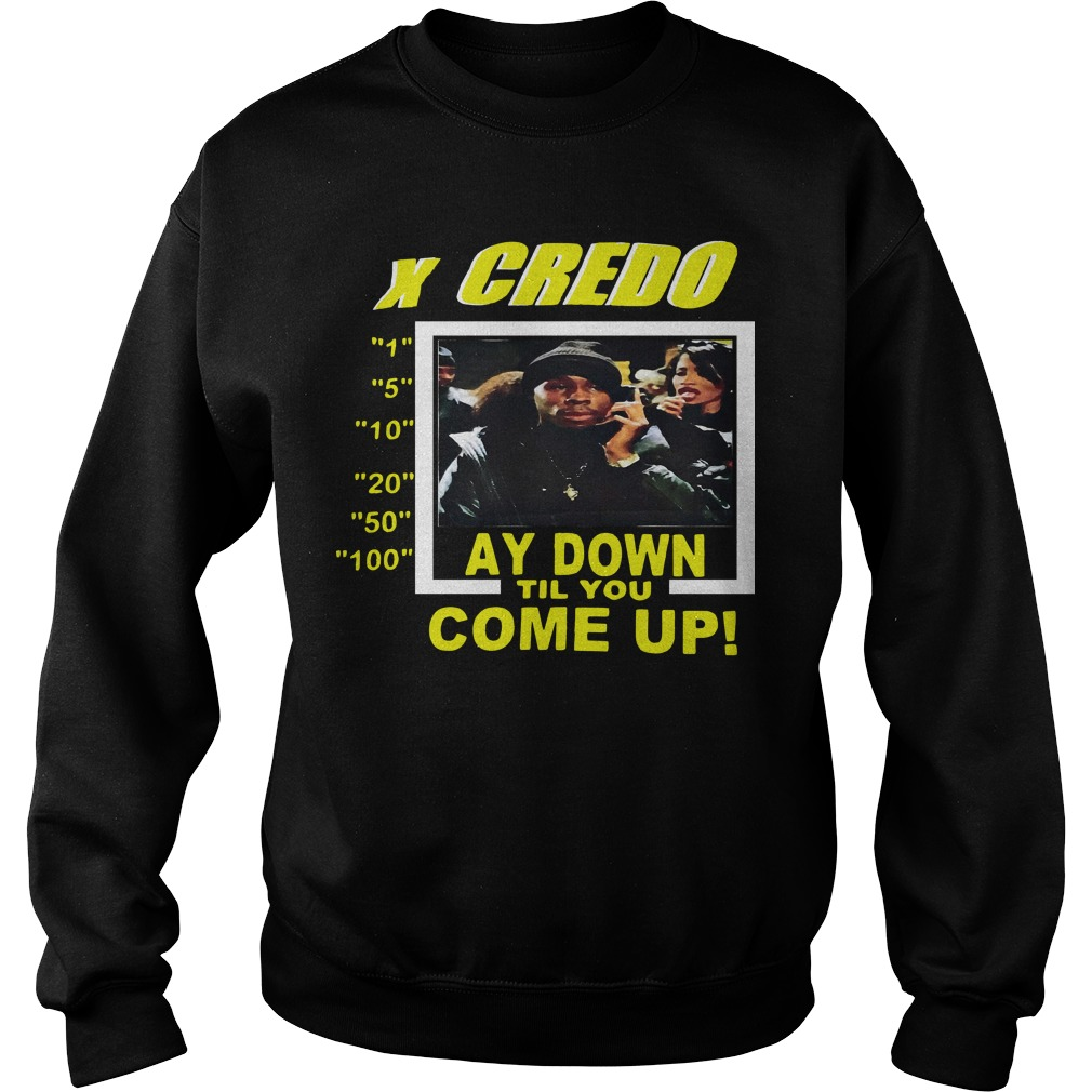 X Credo Stay Down Til Come Up Sweater