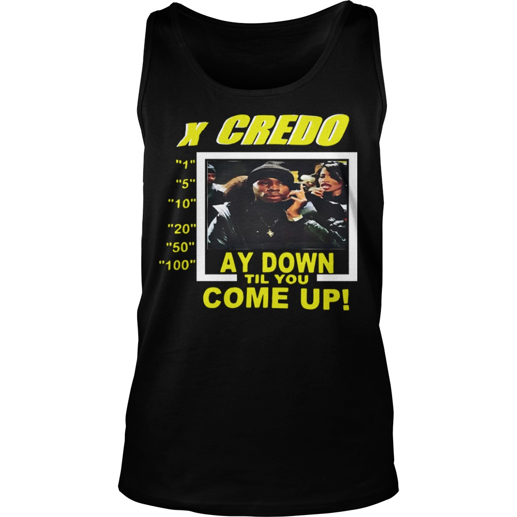 X Credo Stay Down Til Come Up Tank Top