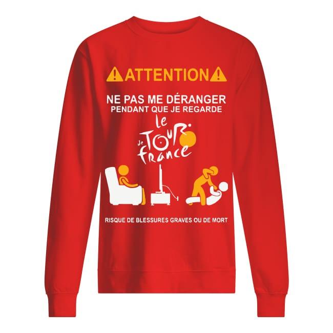 Attention Ne Pas Me Déranger Pendant Que Je Regarde Le De Tour France Sweater