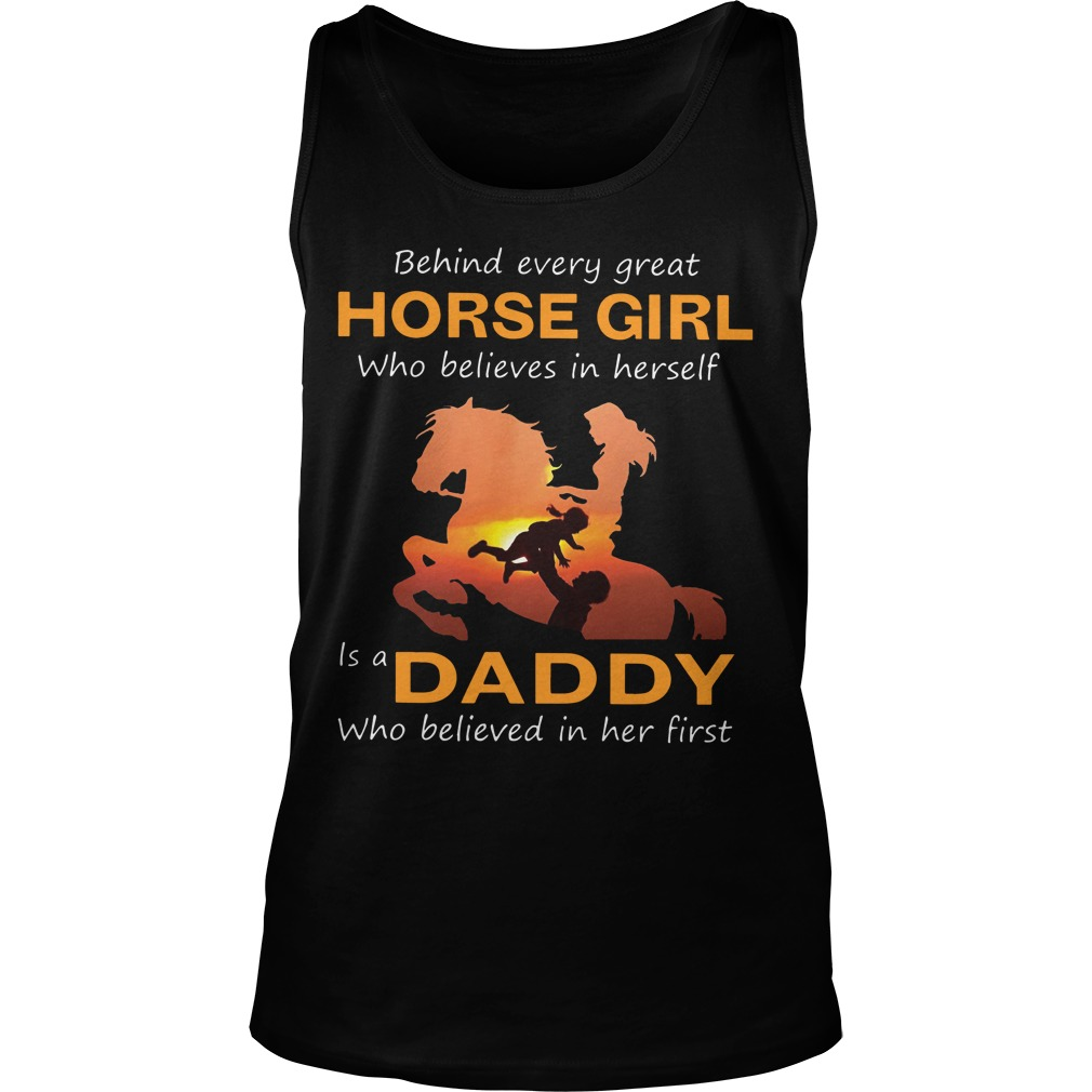 Behind Every Great Horse Girl Who Believes In Herself Is A Daddy Tank Top