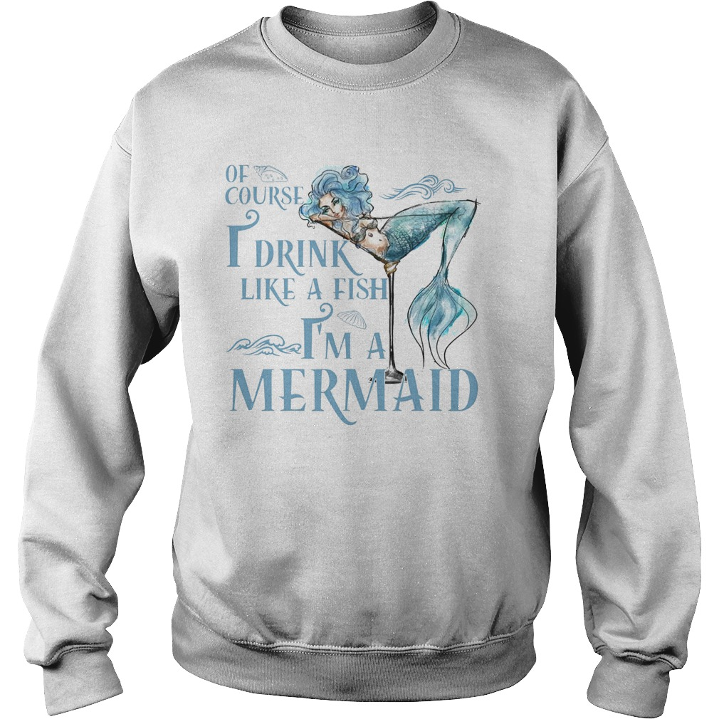 Cocktail Of Course I Drink Like A Fish I'm A Mermaid Sweater