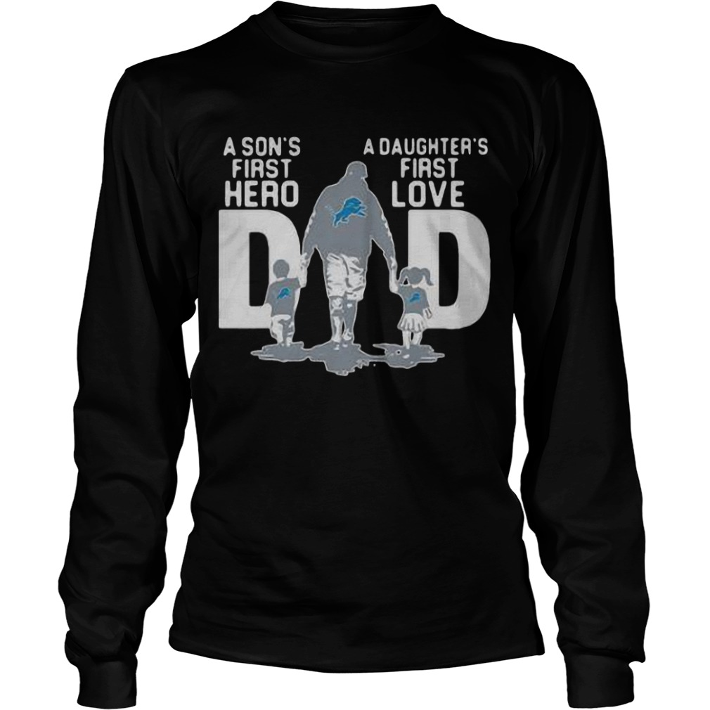 Detroit Lions Dad A Son's First Hero A Daughter's First Love Longsleeve Tee