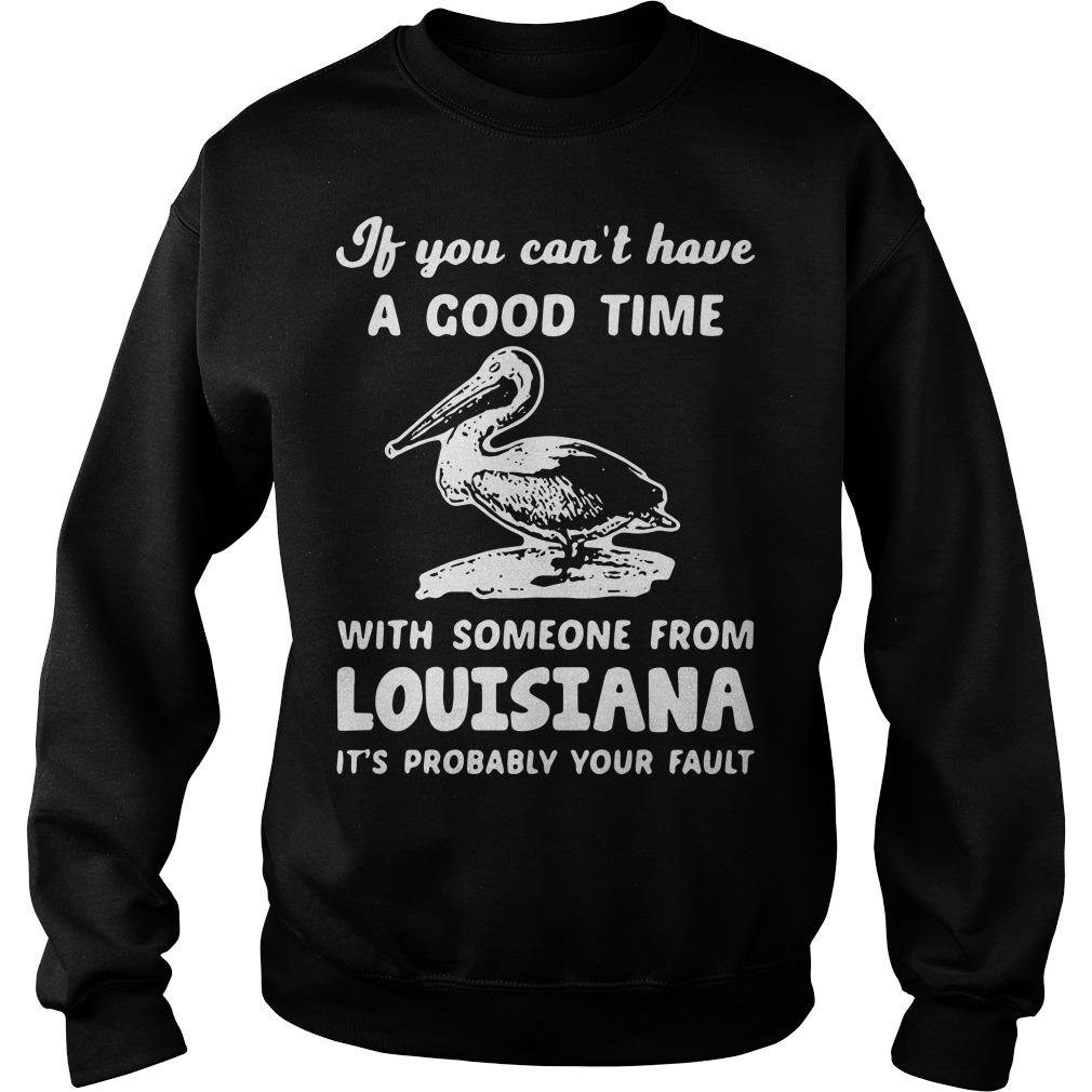 Duck If You Can't Have A Good Time With Someone From Louisiana Sweater
