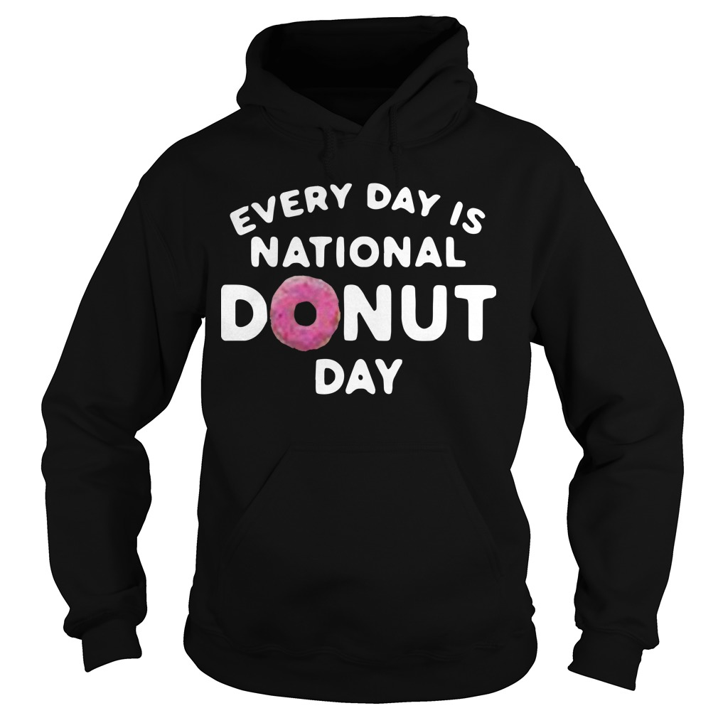 Every Day Is National Donut Day Hoodie