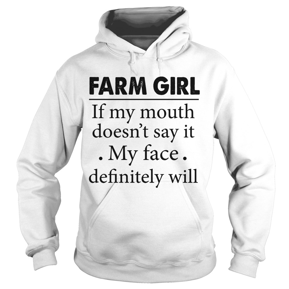 Farm Girl If My Mouth Doesn't Say It My Face Definitely Will Hoodie