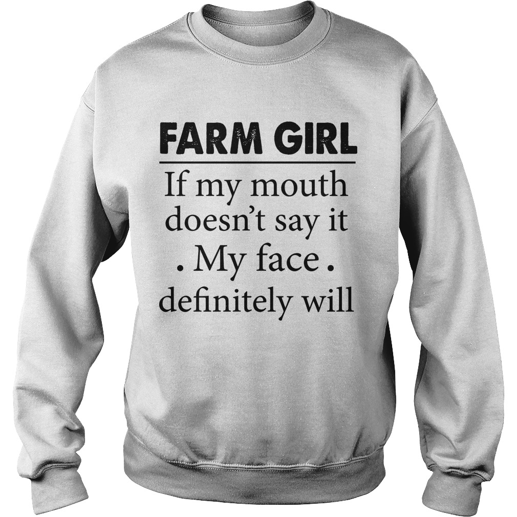 Farm Girl If My Mouth Doesn't Say It My Face Definitely Will Sweater