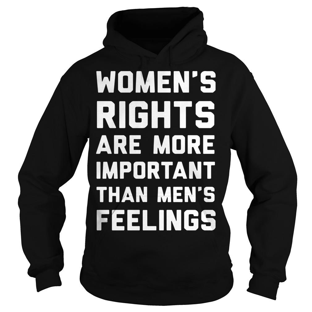 Felicia Vox Women's Right Are More Important Than Men Feelings Hoodie