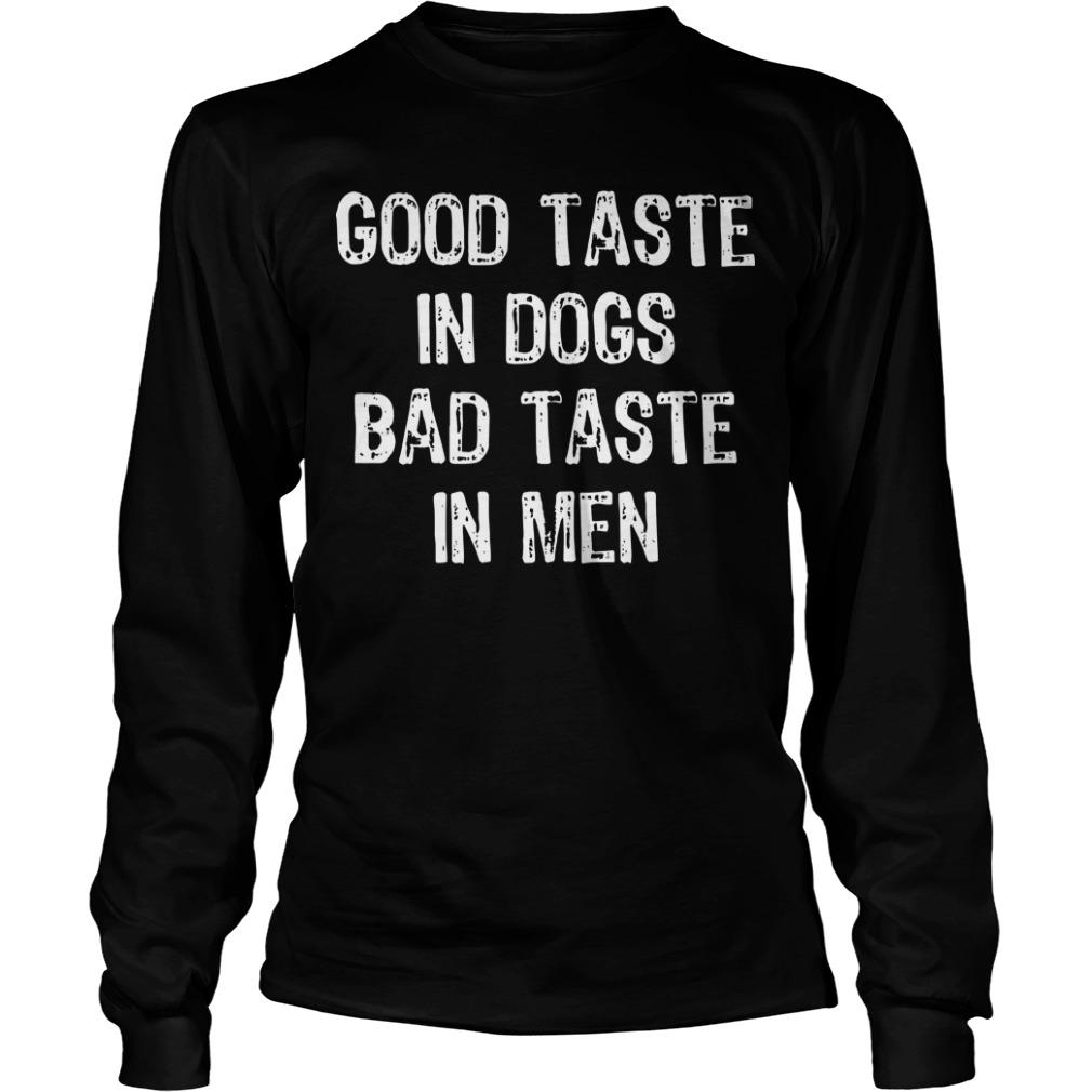 Good Taste In Dogs Bad Taste In Men Longsleeve Tee