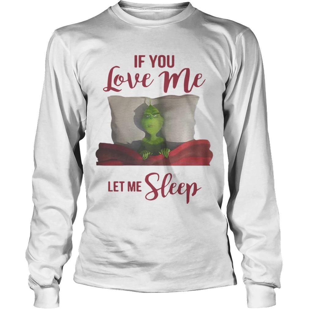 Grinch If You Love Me Let Me Sleep Longsleeve Tee