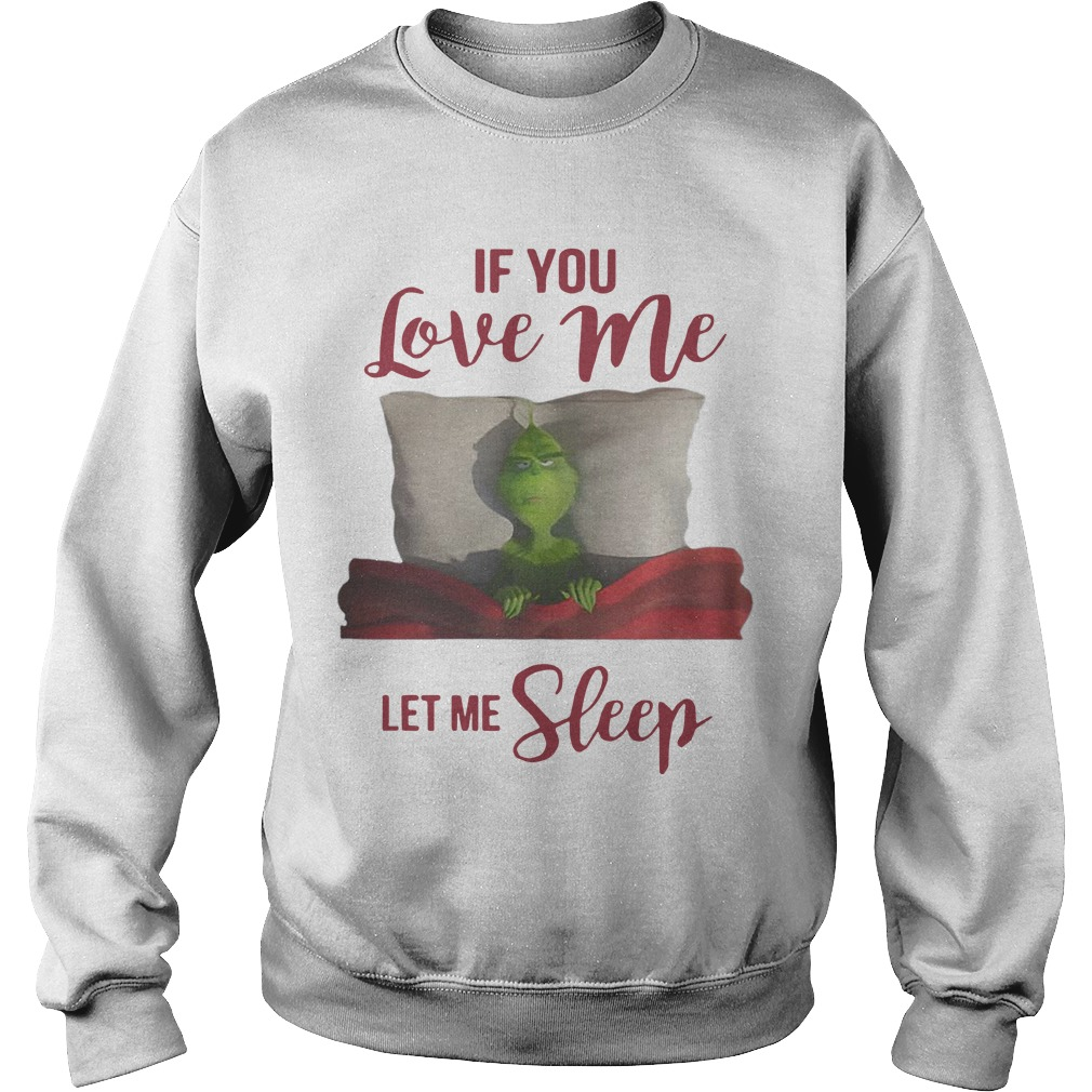 Grinch If You Love Me Let Me Sleep Sweater