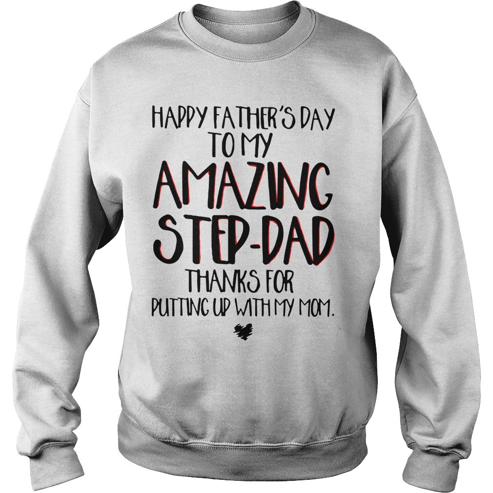Happy Father's Day To My Amazing Step Dad Thanks For Putting Up With My Mom Sweater