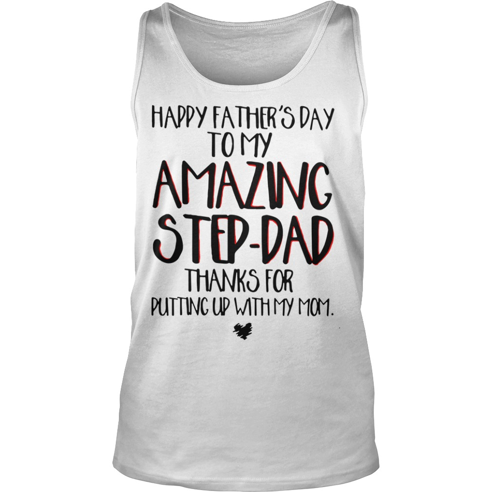 Happy Father's Day To My Amazing Step Dad Thanks For Putting Up With My Mom Tank Top