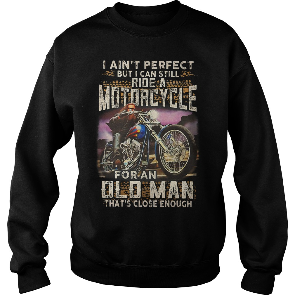 I Ain't Perfect But I Can Still Ride A Motorcycle For An Old Man Sweater