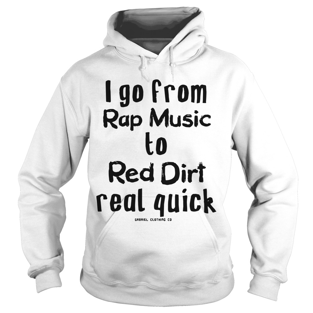 I Go From Rap Music To Red Dirt Real Quick Hoodie