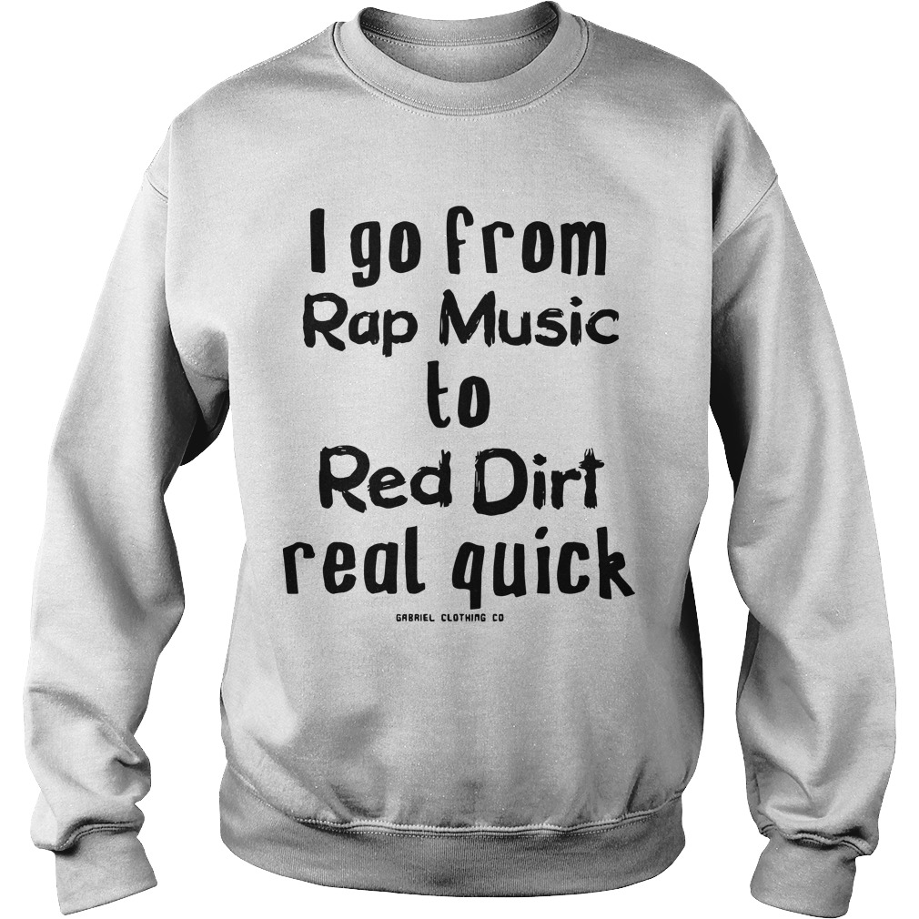 I Go From Rap Music To Red Dirt Real Quick Sweater