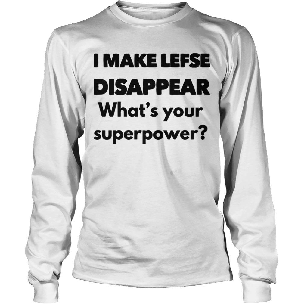 I Make Lefse Disappear What's Your Superpower Longsleeve Tee