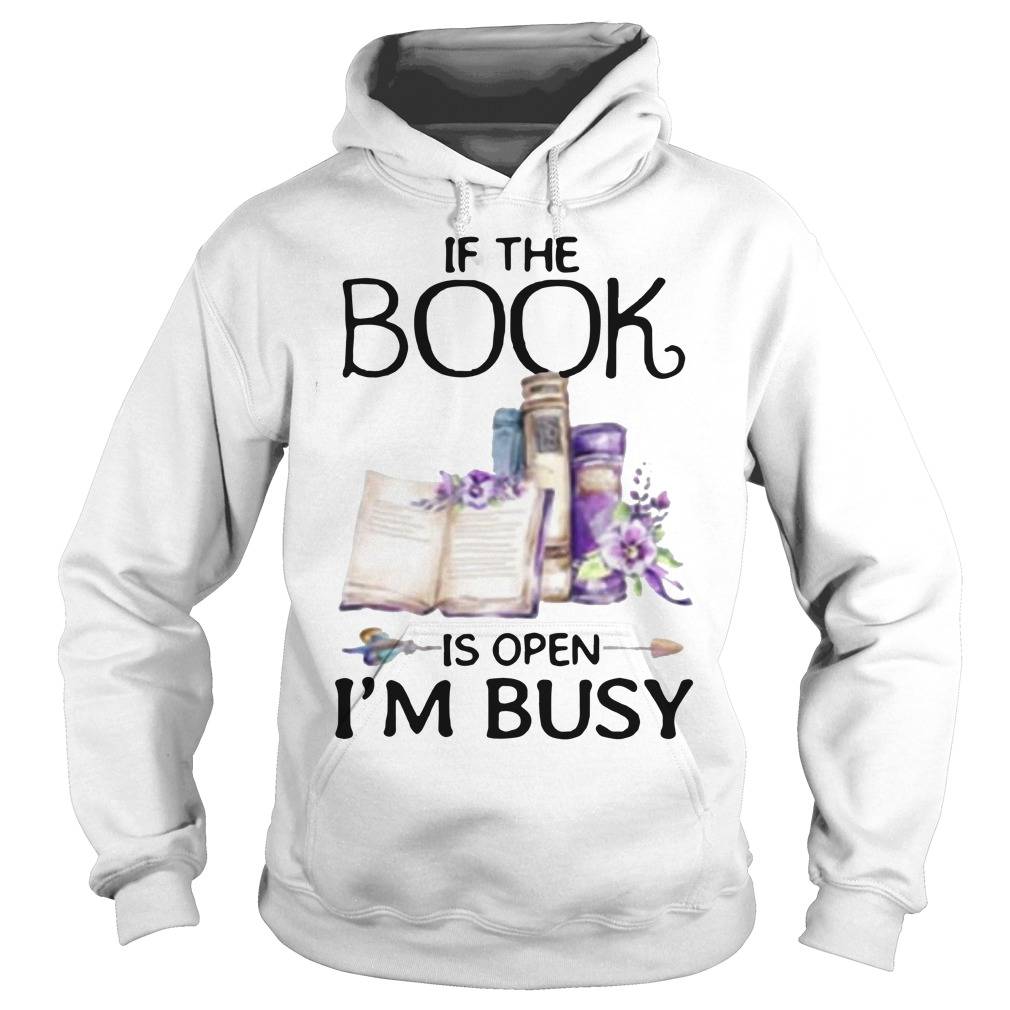 If The Book Is Open I'm Busy Hoodie