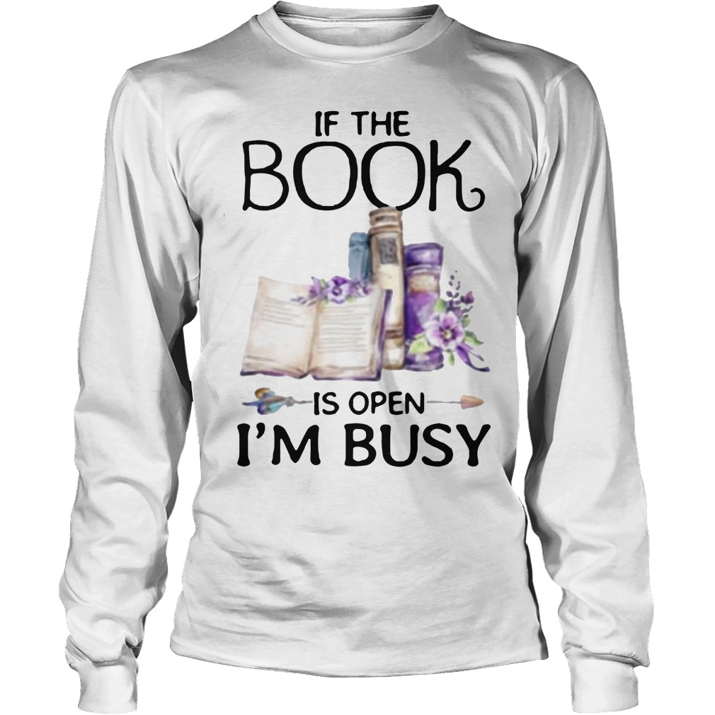 If The Book Is Open I'm Busy Longsleeve Tee