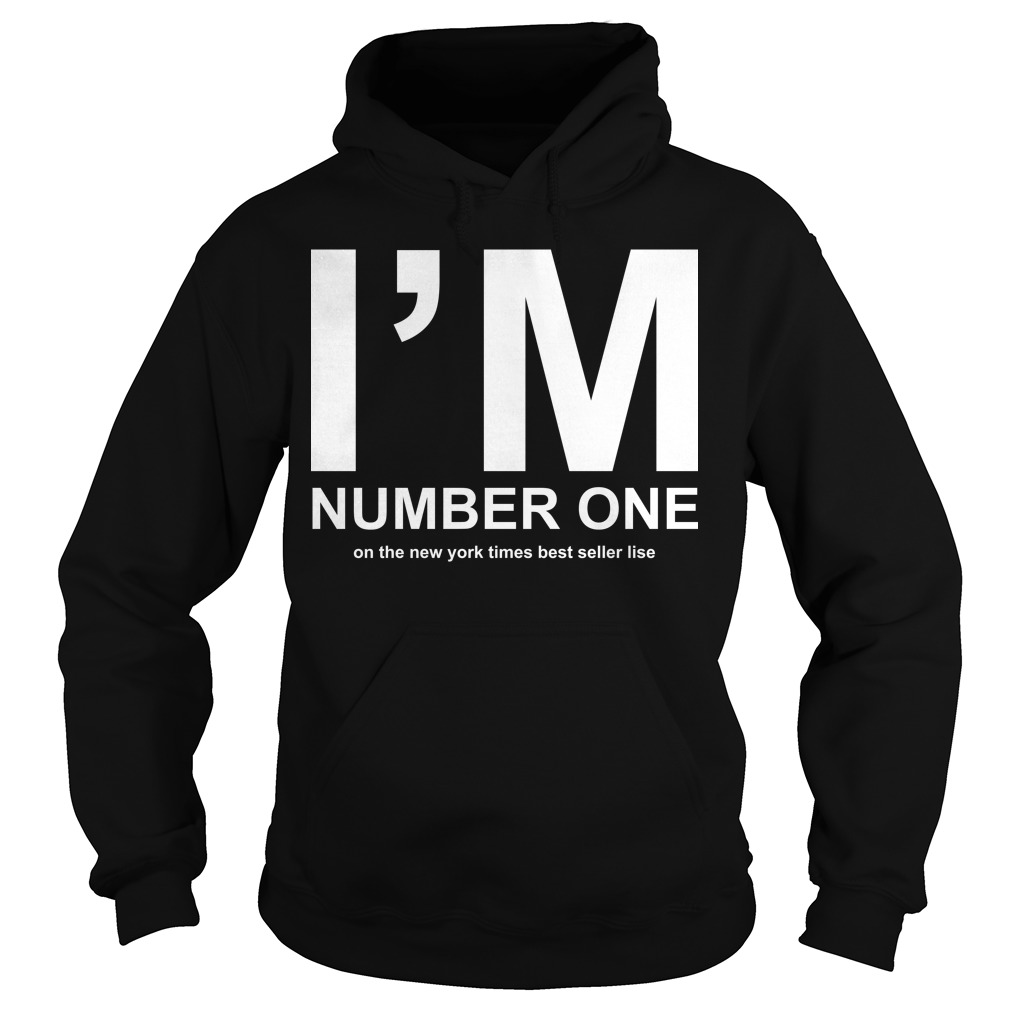I'm Number One On The New York Times Best Seller List Hoodie