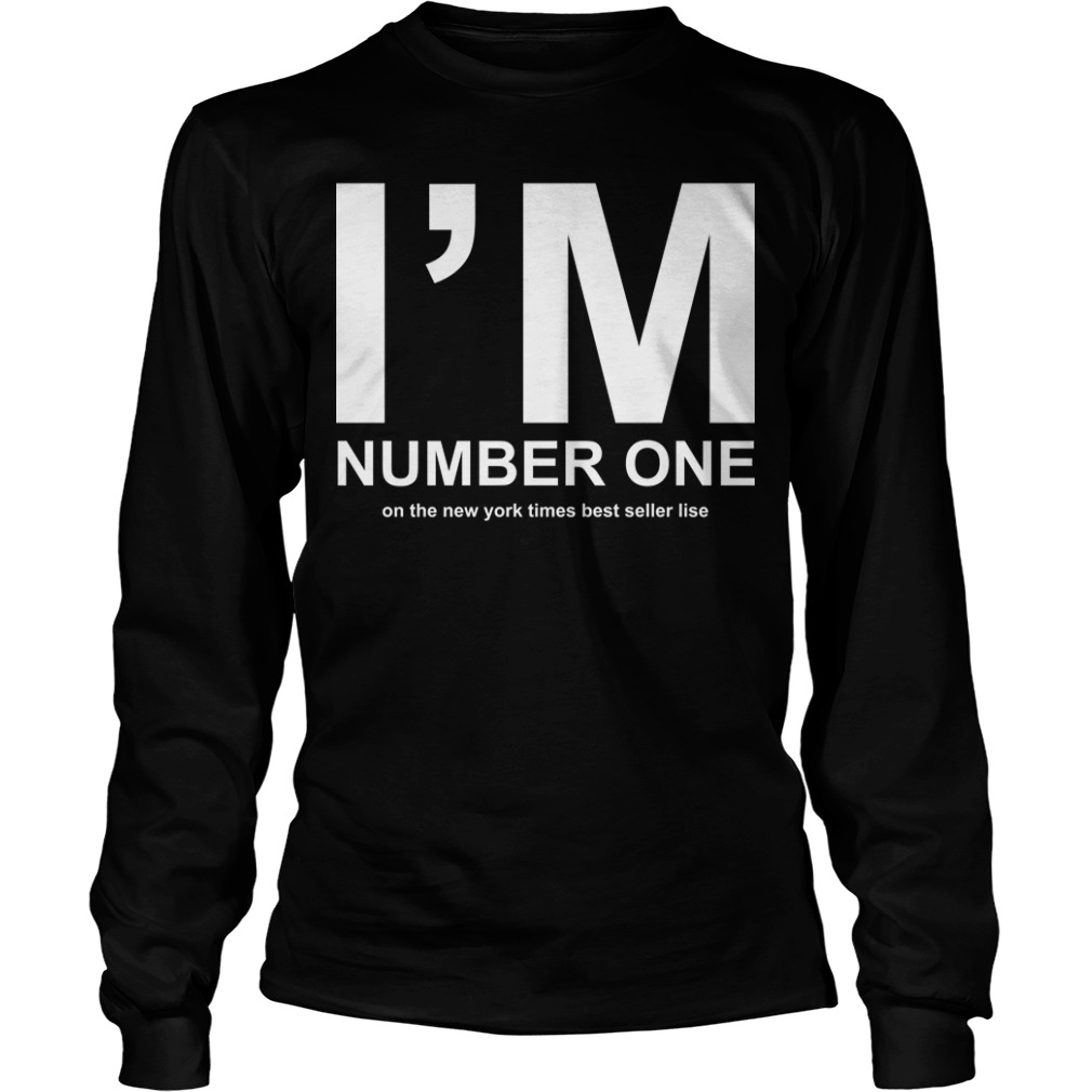 I'm Number One On The New York Times Best Seller List Longsleeve Tee