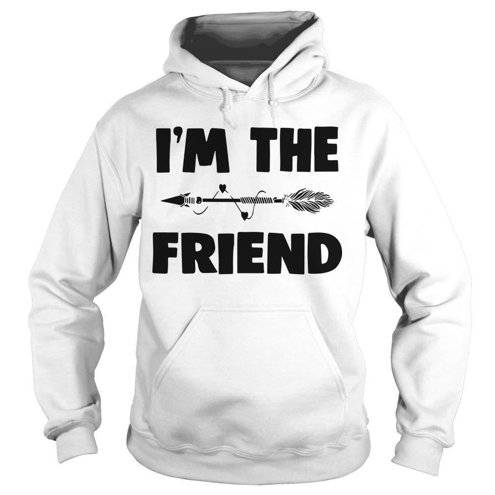 I'm The Friend Hoodie