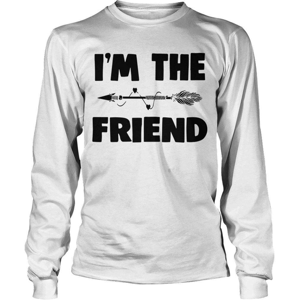 I'm The Friend Longsleeve Tee