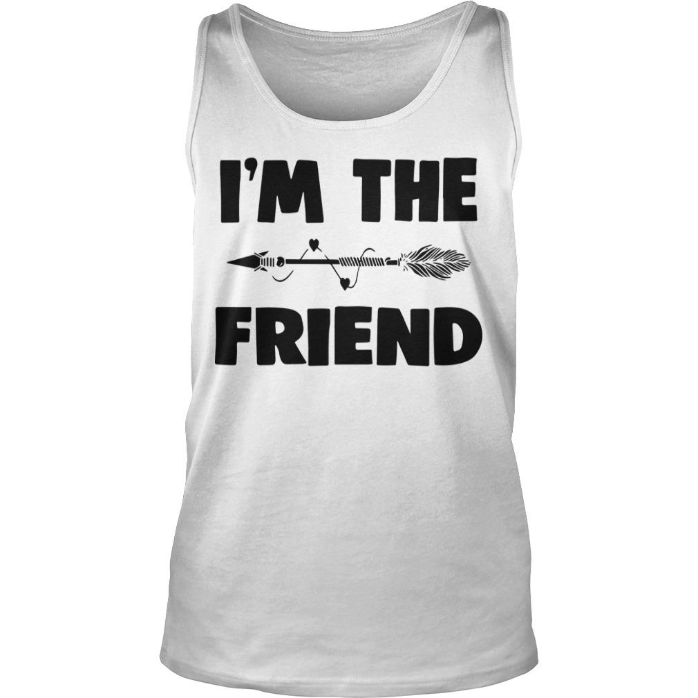 I'm The Friend Tank Top