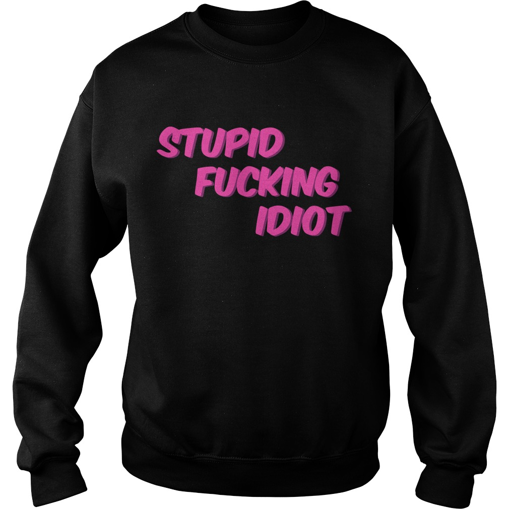 Kellen Stupid Fucking Idiot Sweater
