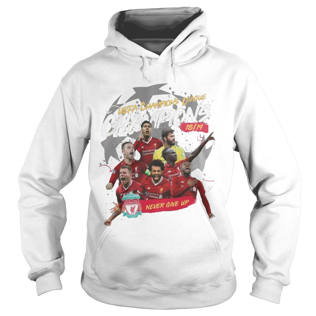 Liverpool Uefa Champions League Champions 18 19 Never Give Up Hoodie