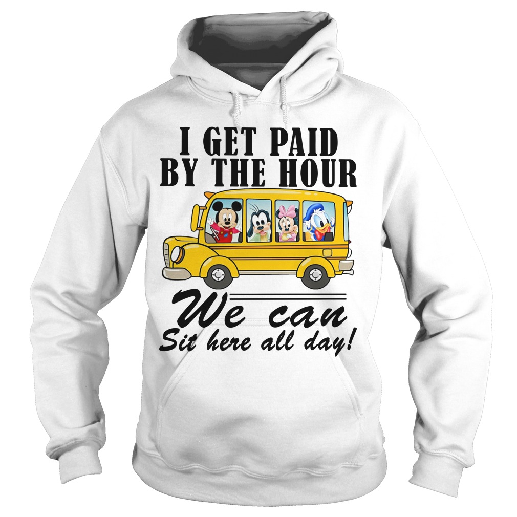 Mickey I Get Paid By The Hour We Can Sit Here All Day Hoodie