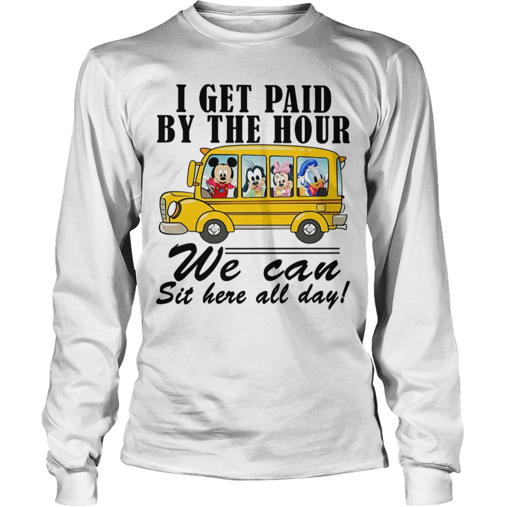 Mickey I Get Paid By The Hour We Can Sit Here All Day Longsleeve Tee