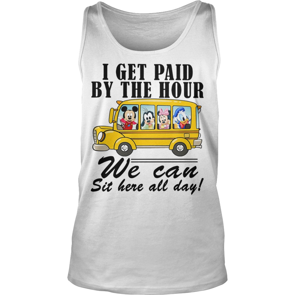Mickey I Get Paid By The Hour We Can Sit Here All Day Tank Top