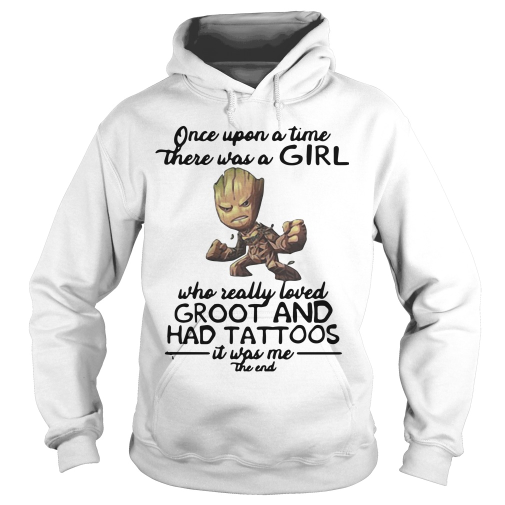 Once Upon A Time There Was A Girl Who Really Loved Groot And Had Tattoos Hoodie