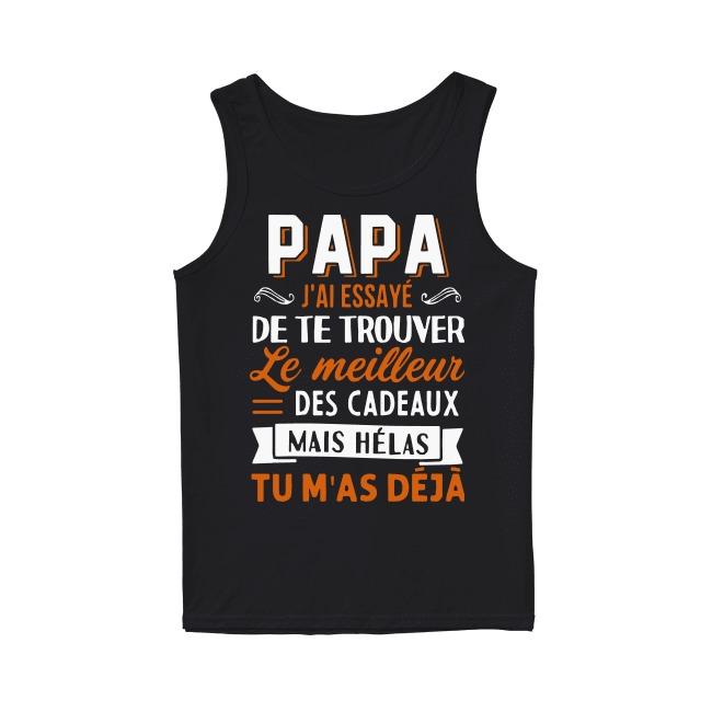 Papa J'ai Essayé De Te Trouver Le Meilleur Des Cadeaux Mais Hélas Tu M'as Déjà Tank Top