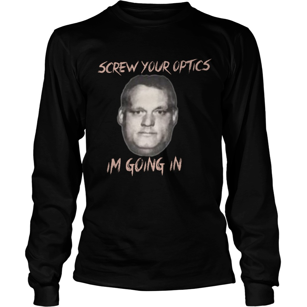 Paul Nehlen Screw You Optics I'm Going In Longsleeve Tee