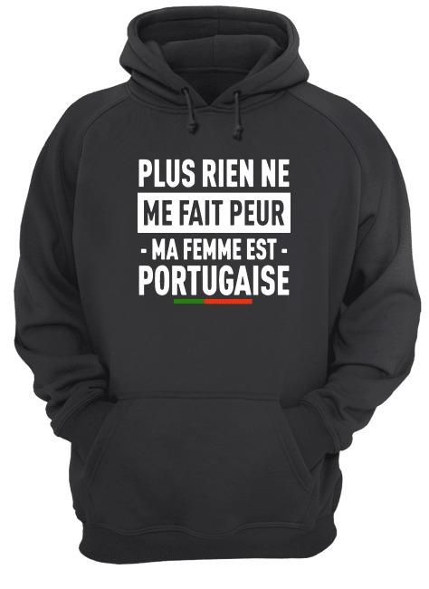 Plus Rien Ne Me Fait Peur Ma Femme Est Portugaise Hoodie