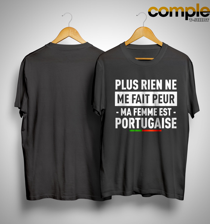 Plus Rien Ne Me Fait Peur Ma Femme Est Portugaise Shirt