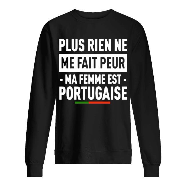 Plus Rien Ne Me Fait Peur Ma Femme Est Portugaise Sweater