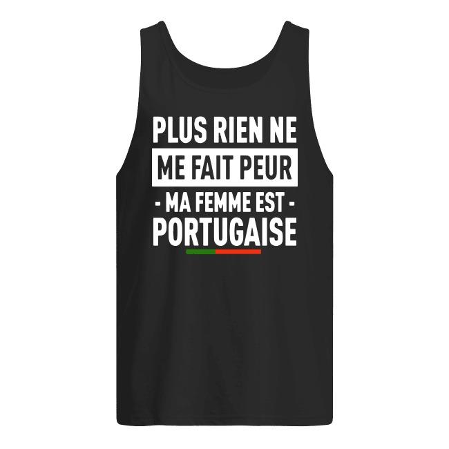 Plus Rien Ne Me Fait Peur Ma Femme Est Portugaise Tank Top