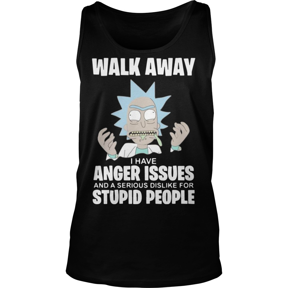 Rick And Morty Walk Away I Have Anger Issues And A Serious Dislike Tank Top