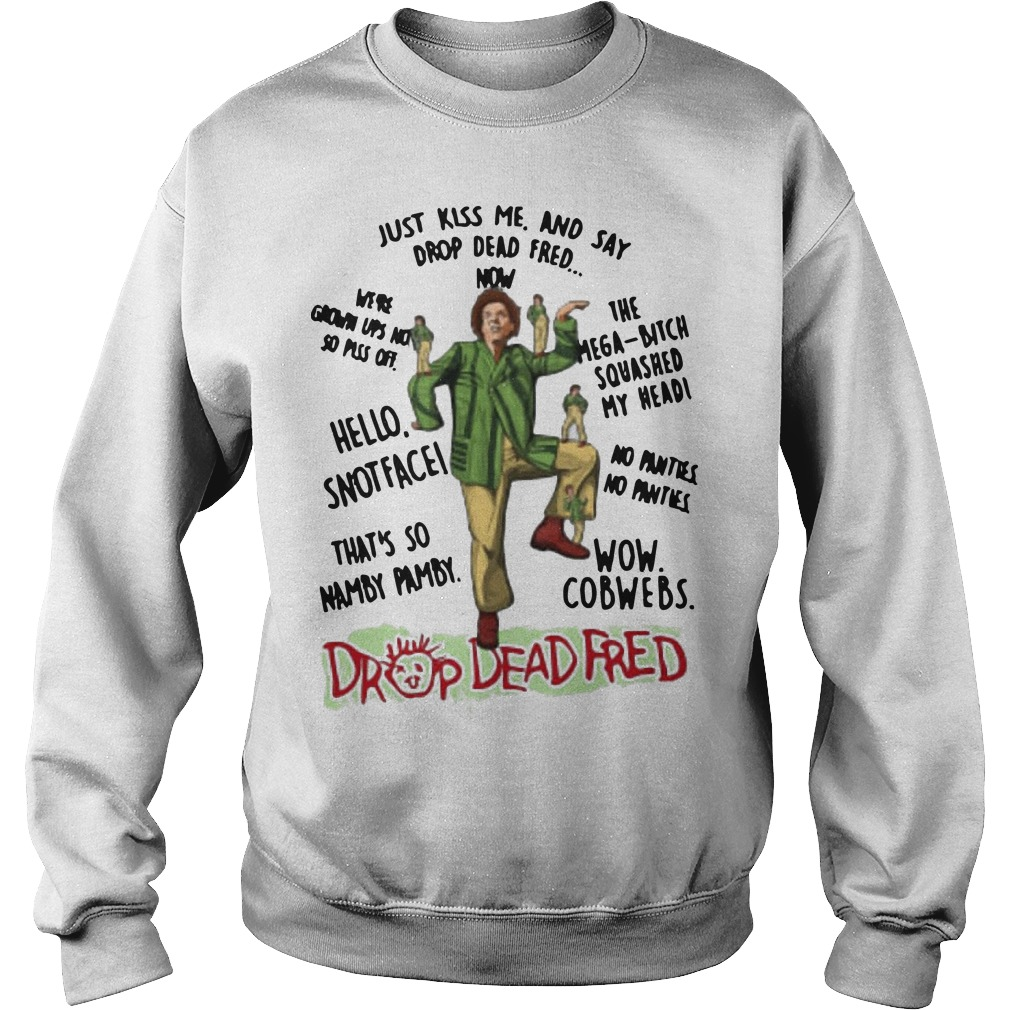 Rik Mayall Drop Dead Fred Just Kiss Me And Say Drop Dead Fred Sweater