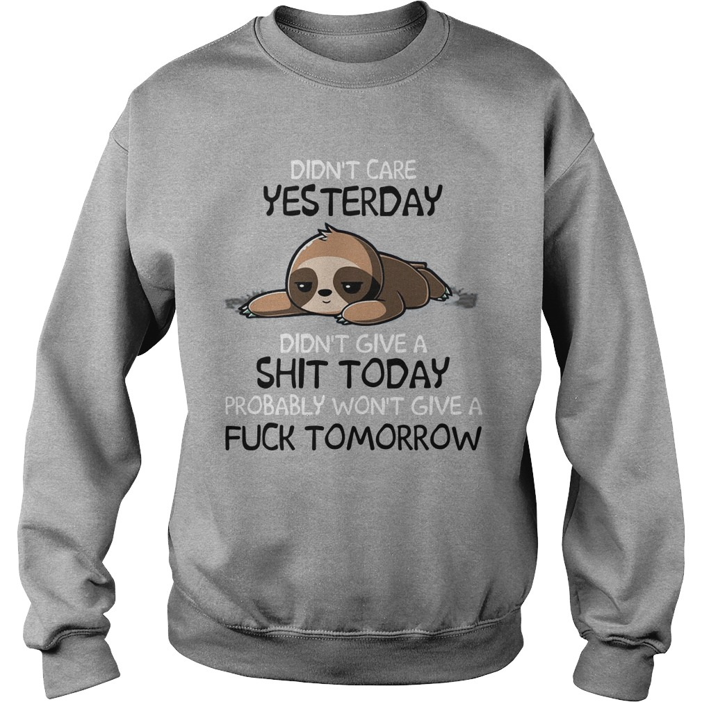 Sloth Didn't Care Yesterday Don't Give A Shit Today Probably Won't Give A Fuck Sweater