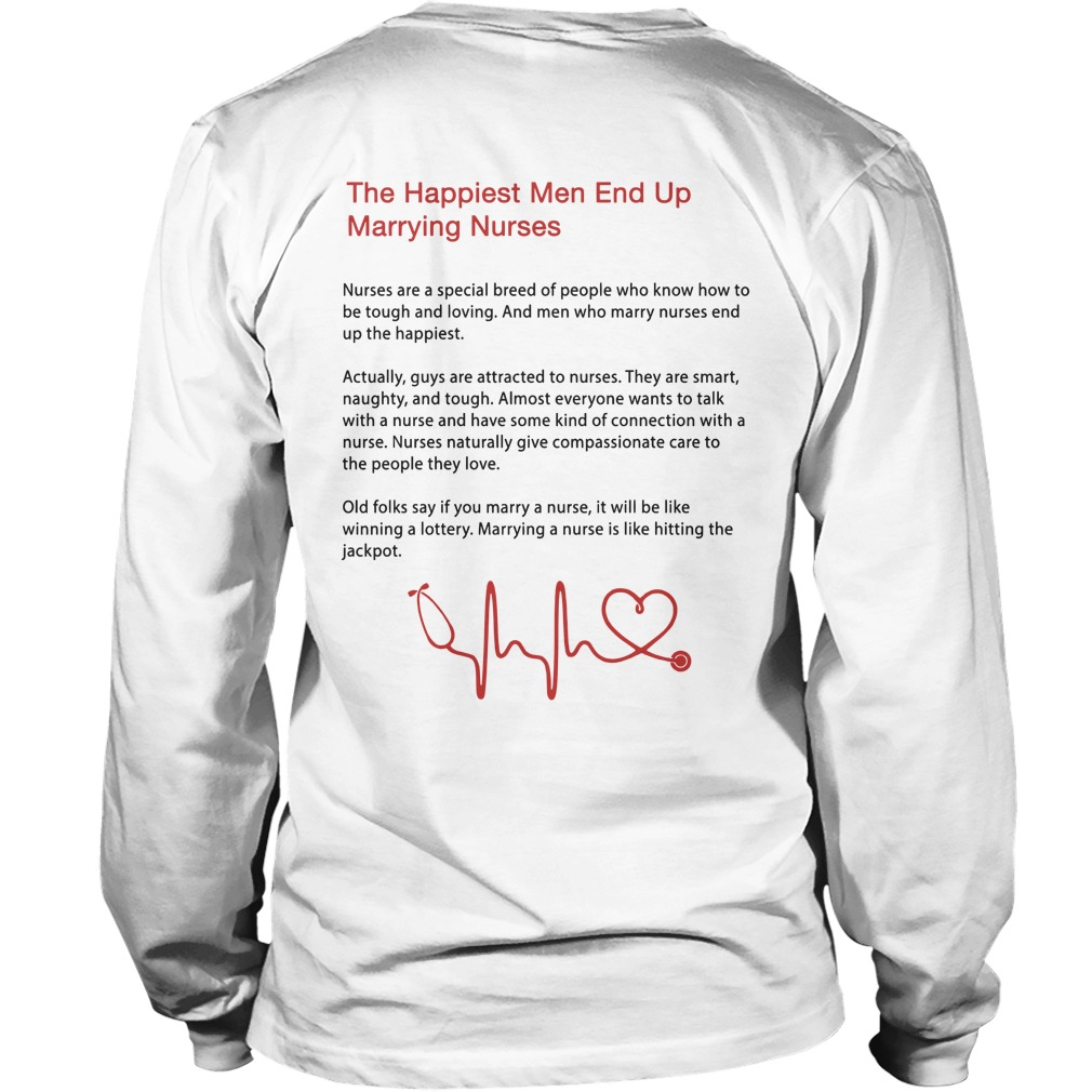 The Happiest Men End Up Marrying Nurses Longsleeve Tee