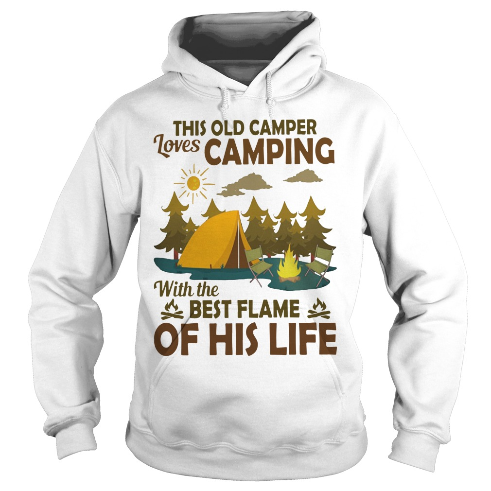 This Old Camper Loves Camping With The Best Flame Of His Life Hoodie